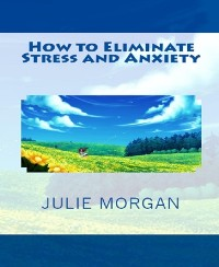 Cover How to Eliminate Stress and Anxiety