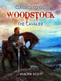 Cover Woodstock; or, the Cavalier