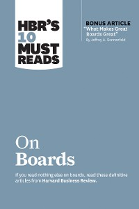 """Cover HBR's 10 Must Reads on Boards (with bonus article """"What Makes Great Boards Great"""" by Jeffrey A. Sonnenfeld)"""
