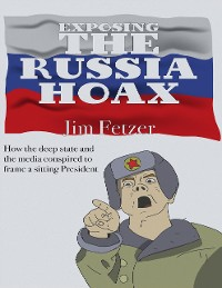 Cover Exposing the Russia Hoax: How the Deep State Conspired to Frame a Sitting President
