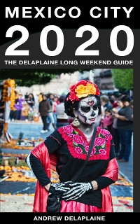 Cover Mexico City - The Delaplaine 2020 Long Weekend Guide (Long Weekend Guides)
