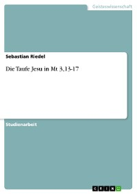 Cover Die Taufe Jesu in Mt 3,13-17