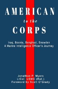 Cover American to the Corps: Iraq, Bosnia, Benghazi, Snowden