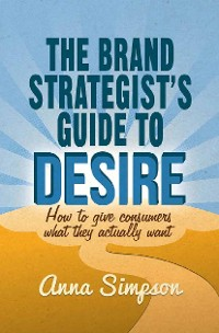 Cover The Brand Strategist's Guide to Desire