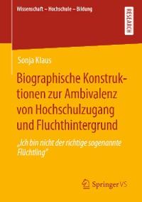 Cover Biographische Konstruktionen zur Ambivalenz von Hochschulzugang und Fluchthintergrund
