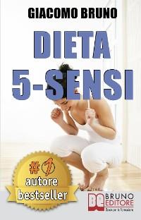 Cover DIETA 5-SENSI. Dimagrire e Controllare il Tuo Peso con le Regole dei Magri Naturali