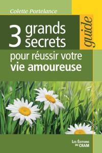 Cover 3 grands secrets pour reussir votre vie amoureuse