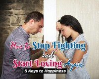 Cover How to Stop Fighting and Start Loving Again