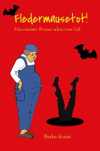 Cover Fledermausetot! Hausmeister Pasows allererster Fall (Berlin-Krimi)