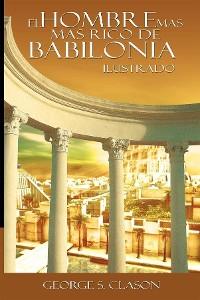Cover El Hombre Mas Rico de Babilionia - Ilustrado (Spanish Edition)