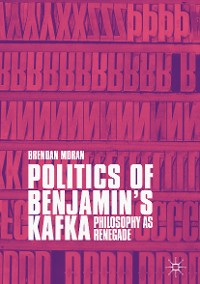 Cover Politics of Benjamin's Kafka: Philosophy as Renegade