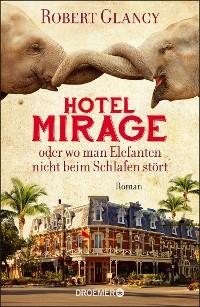 Cover Hotel Mirage oder wo man Elefanten nicht beim Schlafen stört