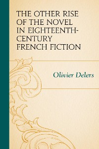 Cover The Other Rise of the Novel in Eighteenth-Century French Fiction