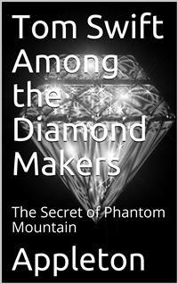 Cover Tom Swift Among the Diamond Makers; Or, The Secret of Phantom Mountain