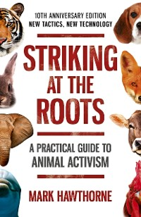 Cover Striking at the Roots: A Practical Guide to Animal Activism