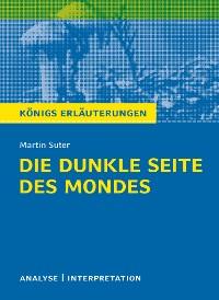 Cover Die dunkle Seite des Mondes von Martin Suter. Textanalyse und Interpretation mit ausführlicher Inhaltsangabe und Abituraufgaben mit Lösungen.