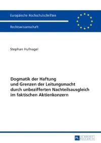 Cover Dogmatik der Haftung und Grenzen der Leitungsmacht durch unbezifferten Nachteilsausgleich im faktischen Aktienkonzern