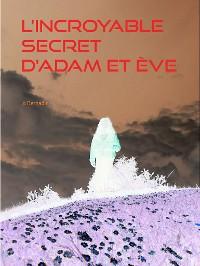 Cover L'incroyable secret d'Adam et Ève