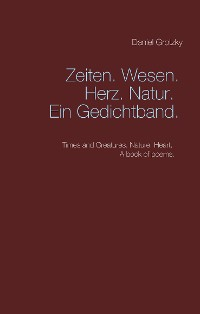 Cover Zeiten. Wesen. Herz. Natur. Ein Gedichtband.