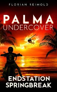 Cover Palma Undercover - Endstation Springbreak