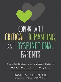 Cover Coping with Critical, Demanding, and Dysfunctional Parents