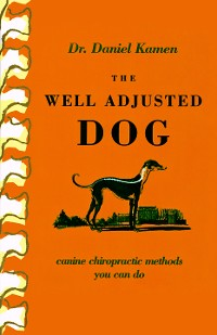 Cover The Well Adjusted Dog: Canine Chiropractic Methods You Can Do