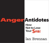 Cover Anger Antidotes: How Not to Lose Your S#&!