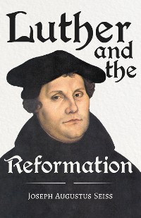 Cover Luther and the Reformation - The Life-Springs of our Liberties