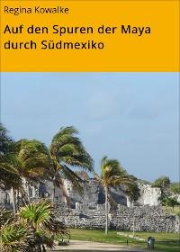 Cover Auf den Spuren der Maya durch Südmexiko