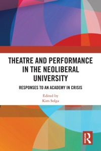 Cover Theatre and Performance in the Neoliberal University