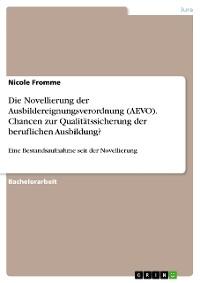 Cover Die Novellierung der Ausbildereignungsverordnung (AEVO). Chancen zur Qualitätssicherung der beruflichen Ausbildung?