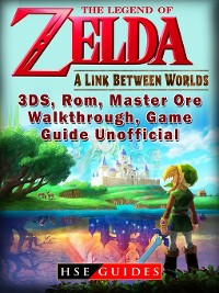 Cover The Legend of Zelda a Link Between Worlds, 3DS, Rom, Master Ore, Walkthrough, Game Guide Unofficial