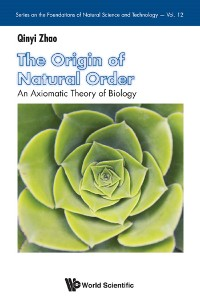 Cover Origin Of Natural Order, The: An Axiomatic Theory Of Biology