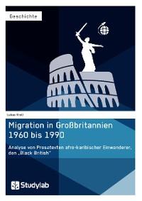 """Cover Migration in Großbritannien 1960 bis 1990. Analyse von Prosatexten afro-karibischer Einwanderer, den """"Black British"""""""