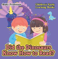 Cover Did the Dinosaurs Know How to Read? - Children's Early Learning Books