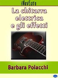 Cover La chitarra elettrica e gli effetti