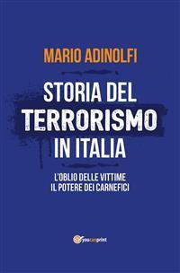Cover Storia del terrorismo in Italia. L'oblio delle vittime, il potere dei carnefici