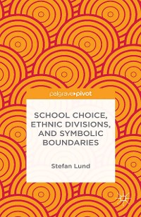 Cover School Choice, Ethnic Divisions, and Symbolic Boundaries