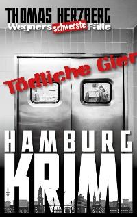 Cover Tödliche Gier: Wegners schwerste Fälle (8. Teil)