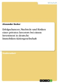 Cover Erfolgschancen, Nachteile und Risiken eines privaten Investors bei einem Investment in deutsche Immobilien-Aktiengesellschaft