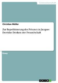 Cover Zur Repolitisierung des Privaten in Jacques Derridas Denken der Freundschaft