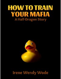 Cover How to Train Your Mafia: A Half-dragon Story