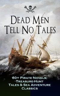 Cover Dead Men Tell No Tales - 60+ Pirate Novels, Treasure-Hunt Tales & Sea Adventure Classics