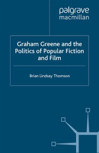 Cover Graham Greene and the Politics of Popular Fiction and Film