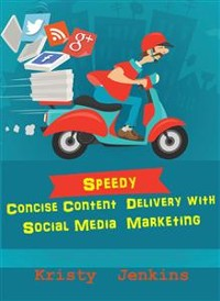 Cover Speedy Concise Content Delivery with Social Media Marketing