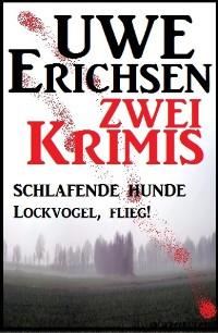 Cover Zwei Uwe Erichsen Krimis: Schlafende Hunde/Lockvogel flieg