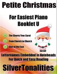 Cover Petite Christmas Booklet U - For Beginner and Novice Pianists the Cherry Tree Carol from Church to Church Star of the East Letter Names Embedded In Noteheads for Quick and Easy Reading