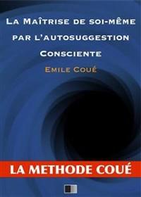 Cover La maîtrise de soi-même par l'autosuggestion consciente