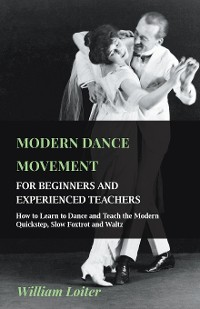 Cover Modern Dance Movement - For Beginners and Experienced Teachers - How to Learn to Dance and Teach the Modern Quickstep, Slow Foxtrot and Waltz