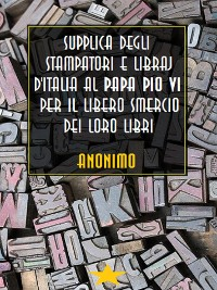Cover Supplica degli stampatori e libraj d'Italia al Papa Pio VI per il libero smercio dei loro libri